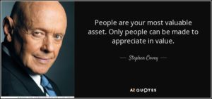 People are your most valuable asset - Stephen Covey
